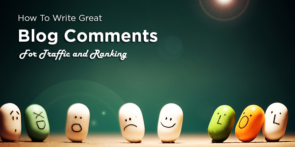How To Write Great Blog Comments For Traffic and SEO Ranking