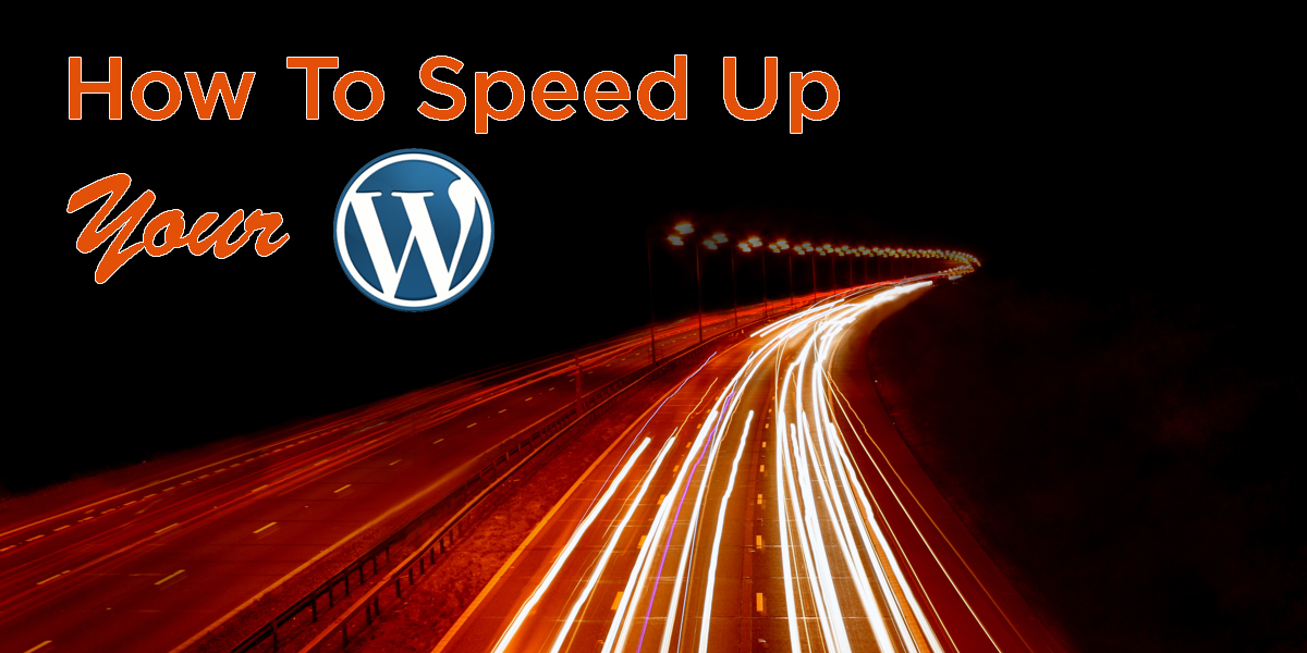 How To Speed Up Your WordPress