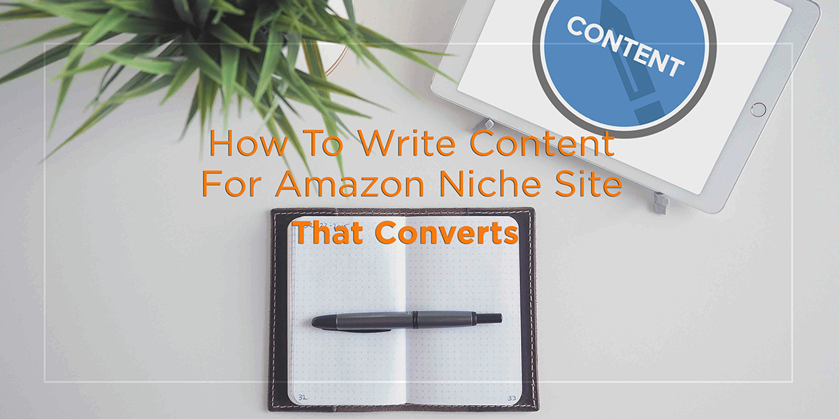 How To Write Amazon Niche Site Content That Converts